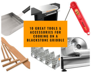 10 Great Tools & Accessories For Cooking On A Blackstone Griddle
